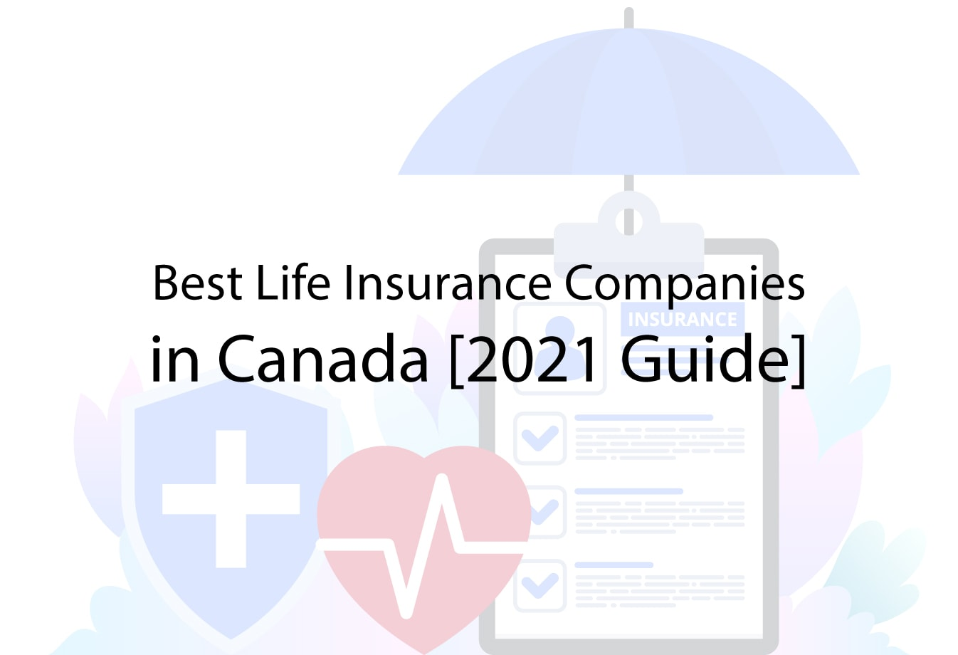 Best Life Insurance Companies in Canada [2021 Guide ...