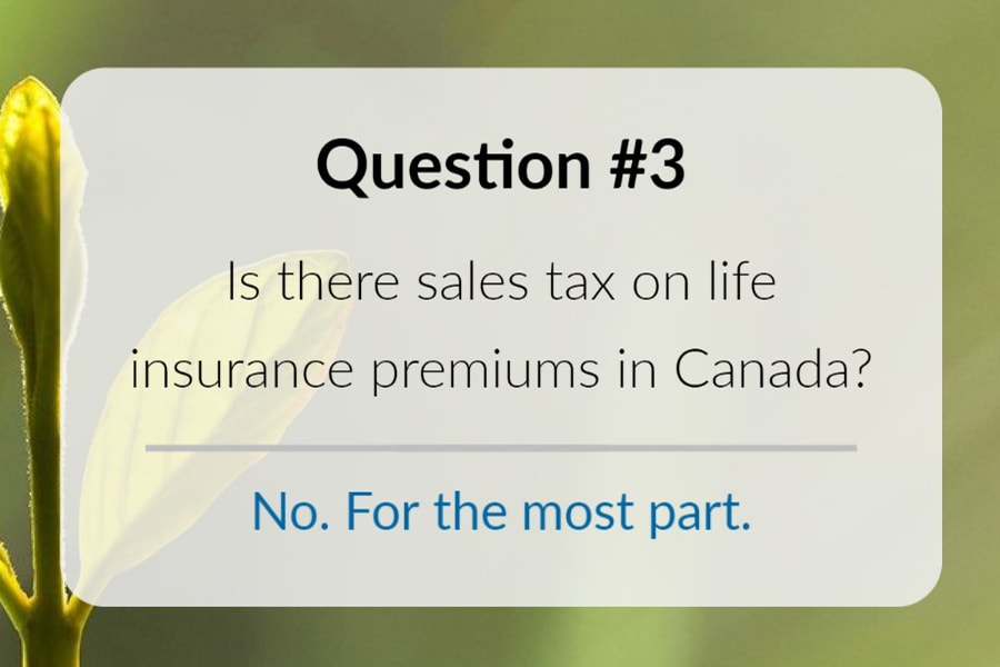 Is there sales tax on life insurance premiums in Canada?
