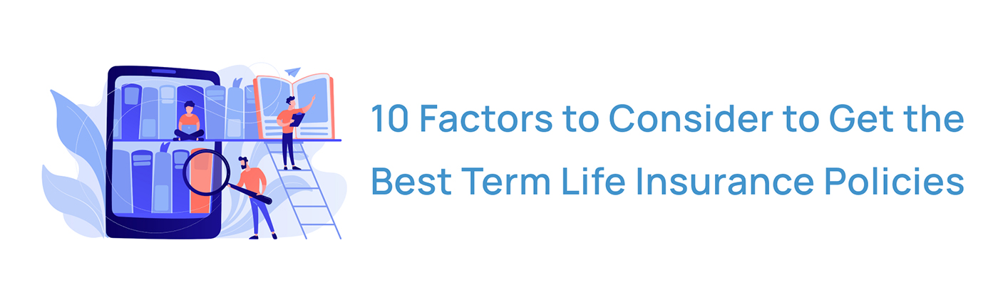 10 factors to consider to get the best term life insurance policies